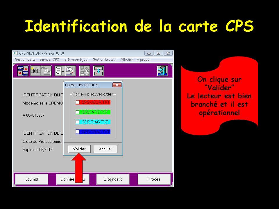 Identification de la carte CPS On clique sur Valider Le lecteur est bien branché et il est opérationnel