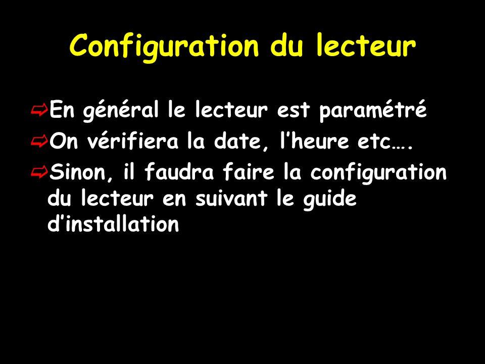 Configuration du lecteur En général le lecteur est paramétré On vérifiera la date, lheure etc…. Sinon, il faudra faire la configuration du lecteur en