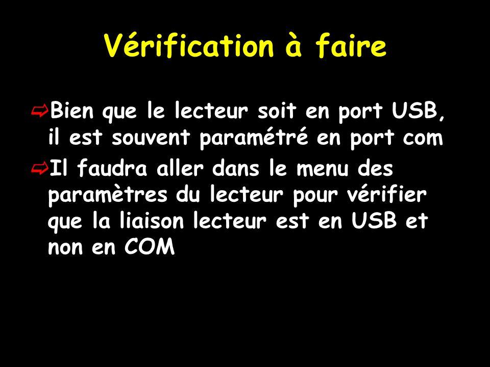 Vérification à faire Bien que le lecteur soit en port USB, il est souvent paramétré en port com Il faudra aller dans le menu des paramètres du lecteur