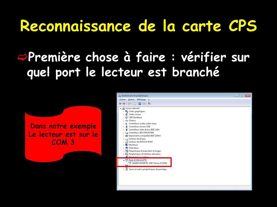 Reconnaissance de la carte CPS Première chose à faire : vérifier sur quel port le lecteur est branché Dans notre exemple Le lecteur est sur le COM 3