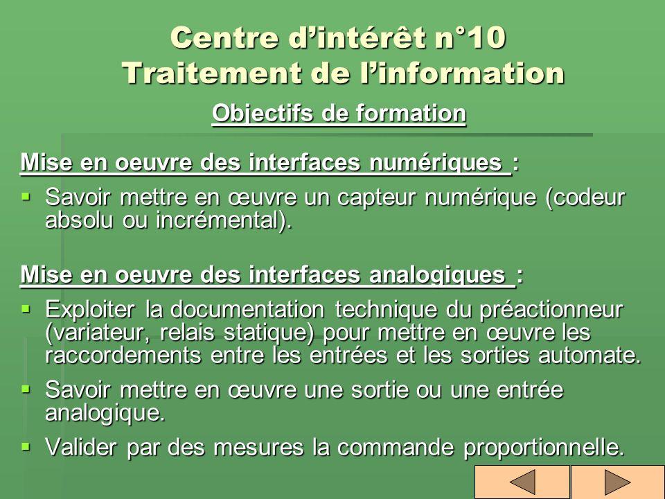 Centre dintérêt n°10 Traitement de linformation Objectifs de formation Mise en oeuvre des interfaces numériques : Savoir mettre en œuvre un capteur nu