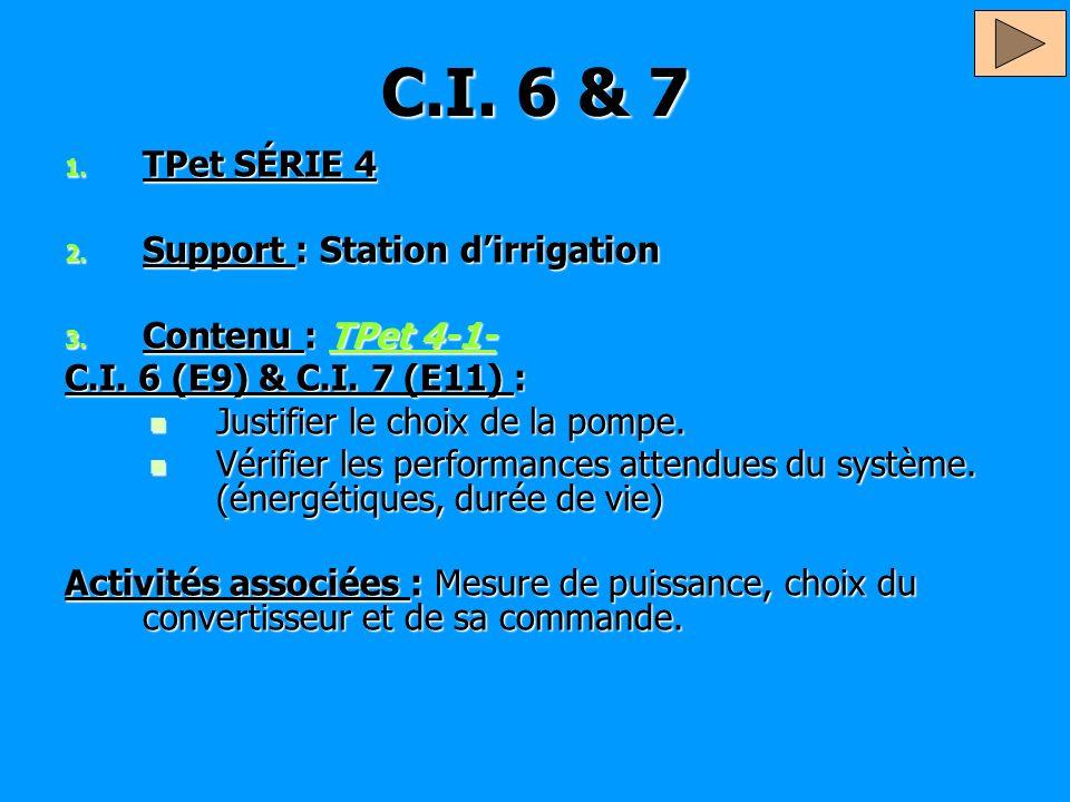 C.I. 6 & 7 1. TPet SÉRIE 4 2. Support : Station dirrigation 3. Contenu : TPet 4-1- TPet 4-1-TPet 4-1- C.I. 6 (E9) & C.I. 7 (E11) : Justifier le choix