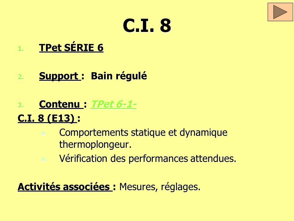 C.I. 8 1. TPet SÉRIE 6 2. Support : Bain régulé 3. Contenu : TPet 6-1- TPet 6-1-TPet 6-1- C.I. 8 (E13) : Comportements statique et dynamique thermoplo