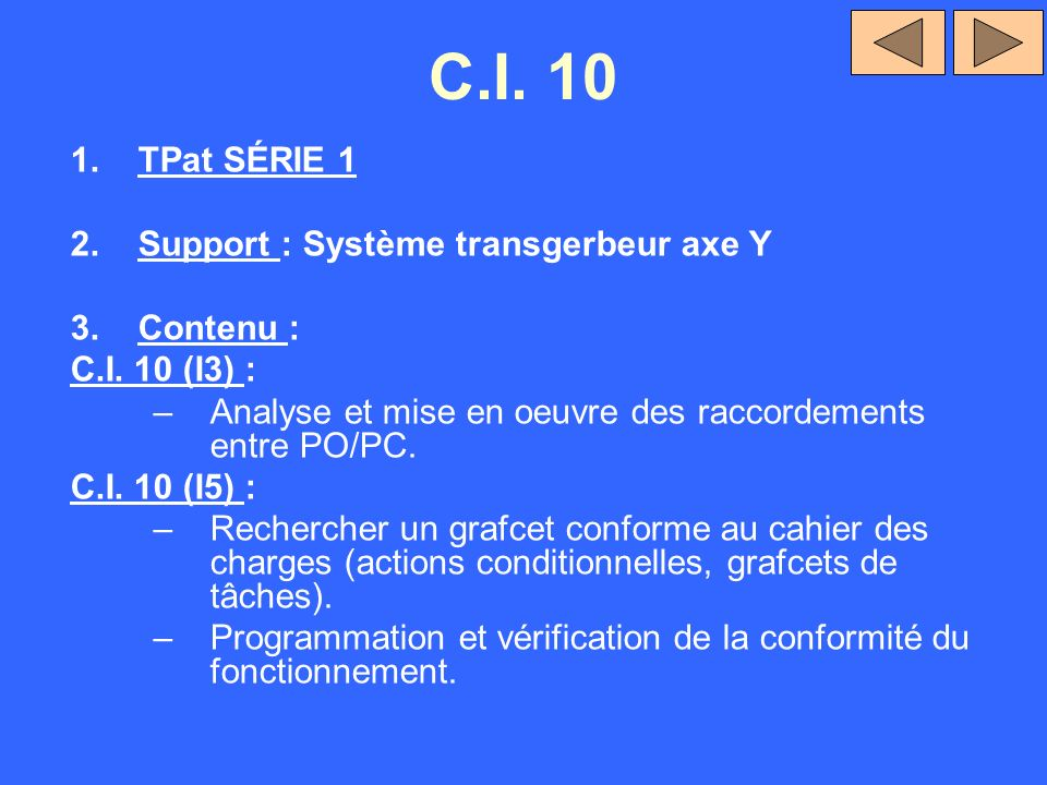 C.I. 10 1.TPat SÉRIE 1 2.Support : Système transgerbeur axe Y 3.Contenu : C.I. 10 (I3) : –Analyse et mise en oeuvre des raccordements entre PO/PC. C.I