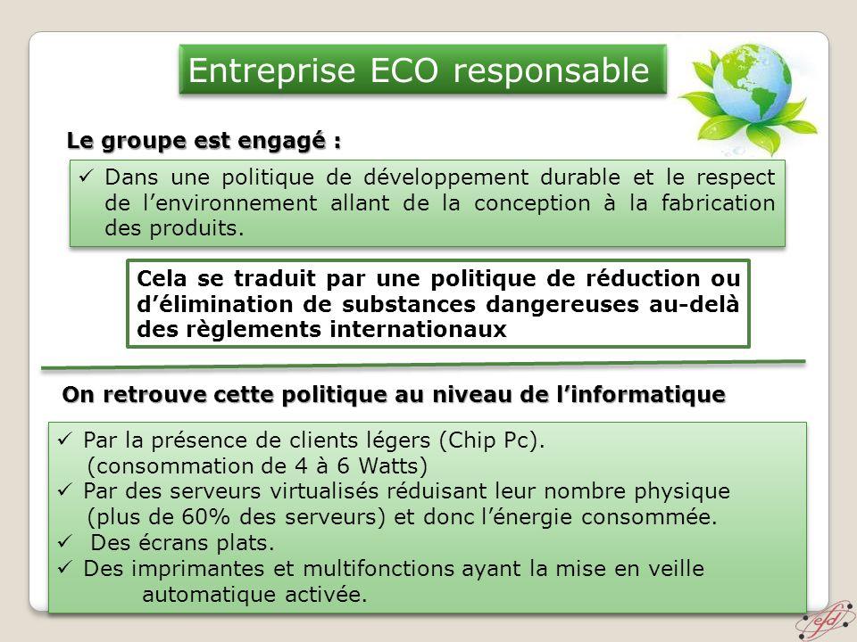 Entreprise ECO responsable Le groupe est engagé : On retrouve cette politique au niveau de linformatique Par la présence de clients légers (Chip Pc).