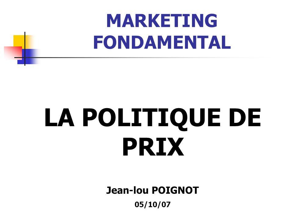 MARKETING FONDAMENTAL LA POLITIQUE DE PRIX Jean-lou POIGNOT 05/10/07