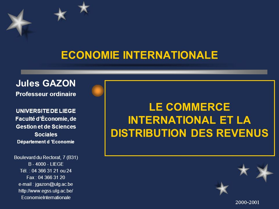 2000-2001 ECONOMIE INTERNATIONALE LE COMMERCE INTERNATIONAL ET LA DISTRIBUTION DES REVENUS Jules GAZON Professeur ordinaire UNIVERSITE DE LIEGE Facult