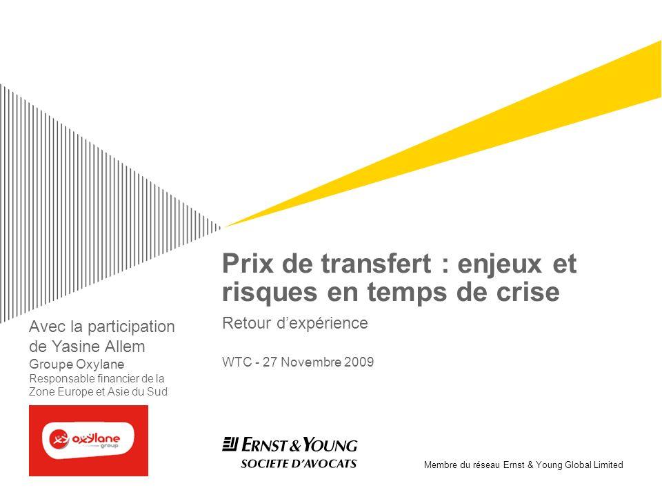 Membre du réseau Ernst & Young Global Limited Prix de transfert : enjeux et risques en temps de crise Retour dexpérience WTC - 27 Novembre 2009 Avec l