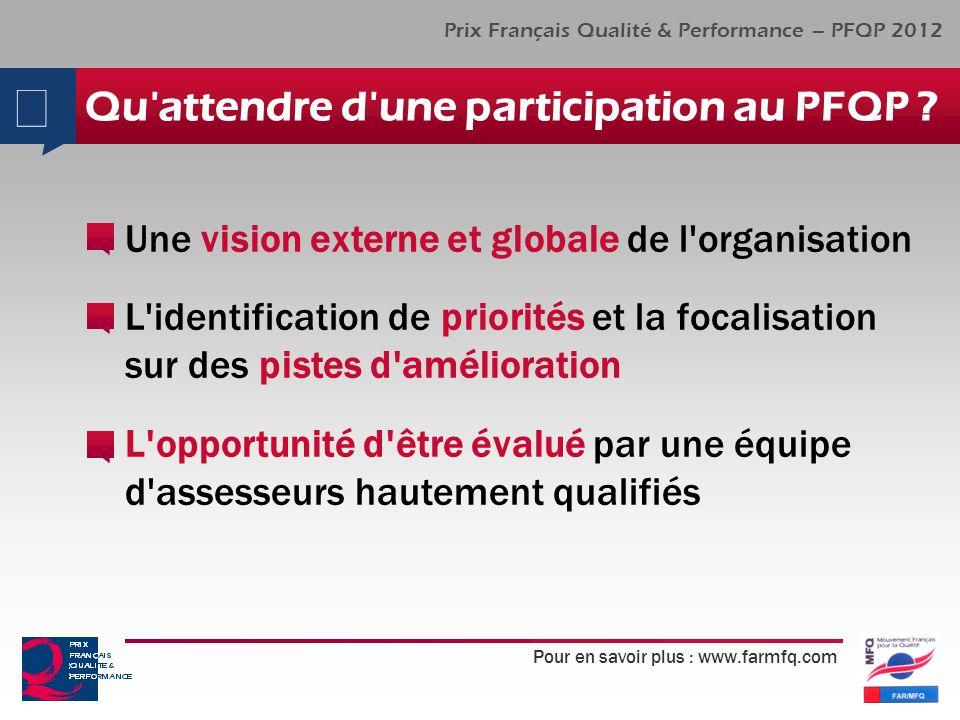 Pour en savoir plus : www.farmfq.com Prix Français Qualité & Performance – PFQP 2012 Qu attendre d une participation au PFQP .