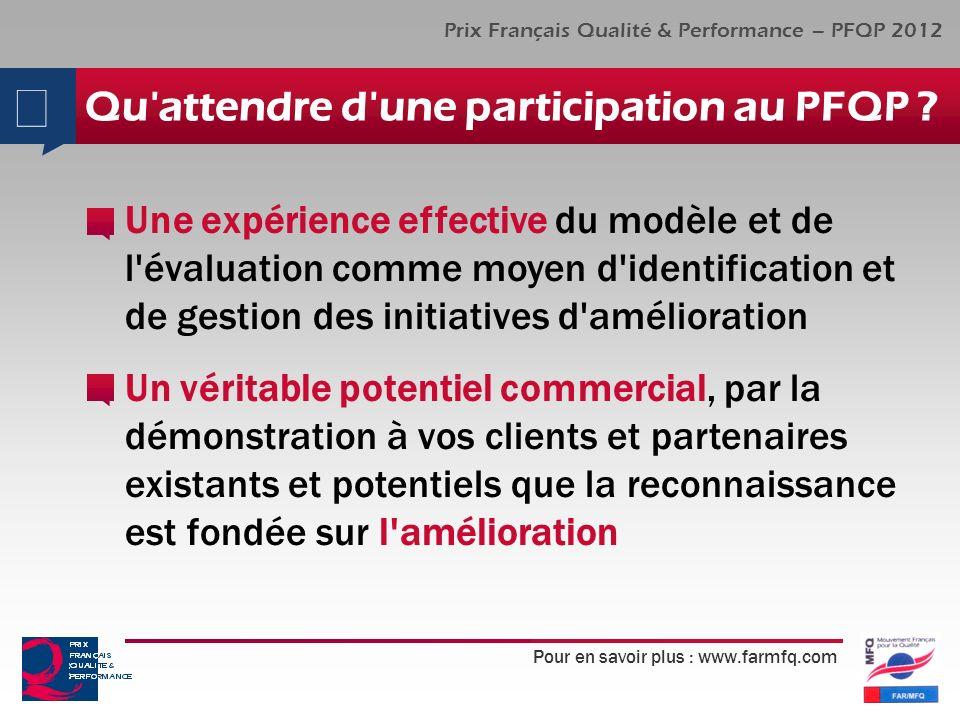 Pour en savoir plus : www.farmfq.com Prix Français Qualité & Performance – PFQP 2012 Qu'attendre d'une participation au PFQP ? Une expérience effectiv