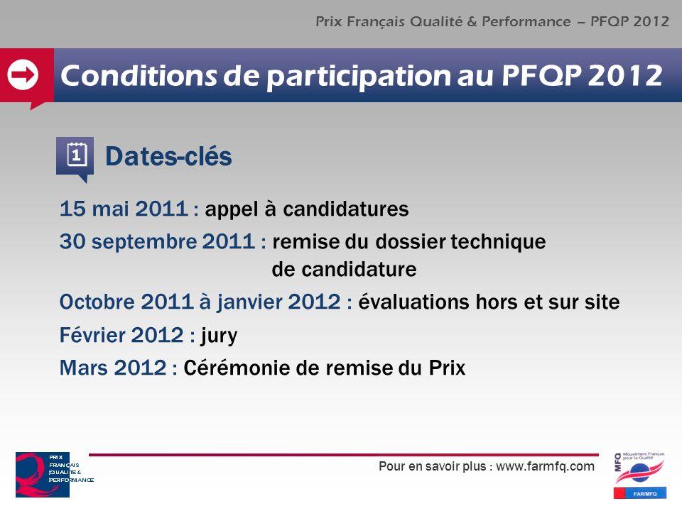 Pour en savoir plus : www.farmfq.com Prix Français Qualité & Performance – PFQP 2012 Conditions de participation au PFQP 2012 15 mai 2011 : appel à ca