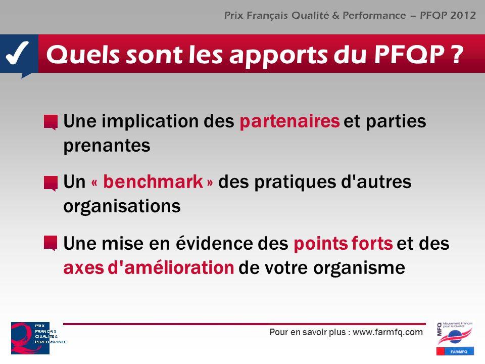 Pour en savoir plus : www.farmfq.com Prix Français Qualité & Performance – PFQP 2012 Quels sont les apports du PFQP ? Une implication des partenaires