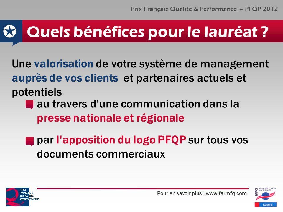 Pour en savoir plus : www.farmfq.com Prix Français Qualité & Performance – PFQP 2012 Quels bénéfices pour le lauréat .