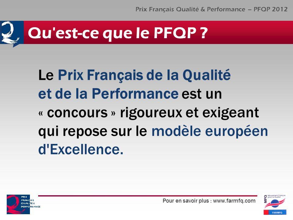 Pour en savoir plus : www.farmfq.com Prix Français Qualité & Performance – PFQP 2012 Qu'est-ce que le PFQP ? Le Prix Français de la Qualité et de la P