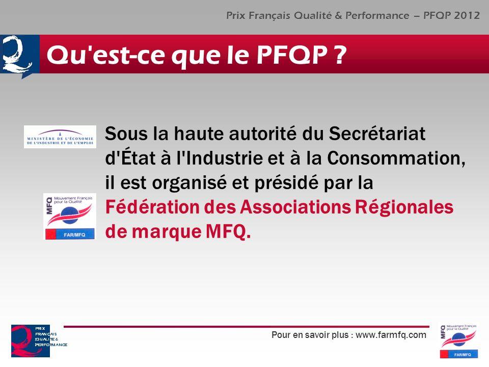 Pour en savoir plus : www.farmfq.com Prix Français Qualité & Performance – PFQP 2012 Qu'est-ce que le PFQP ? Sous la haute autorité du Secrétariat d'É