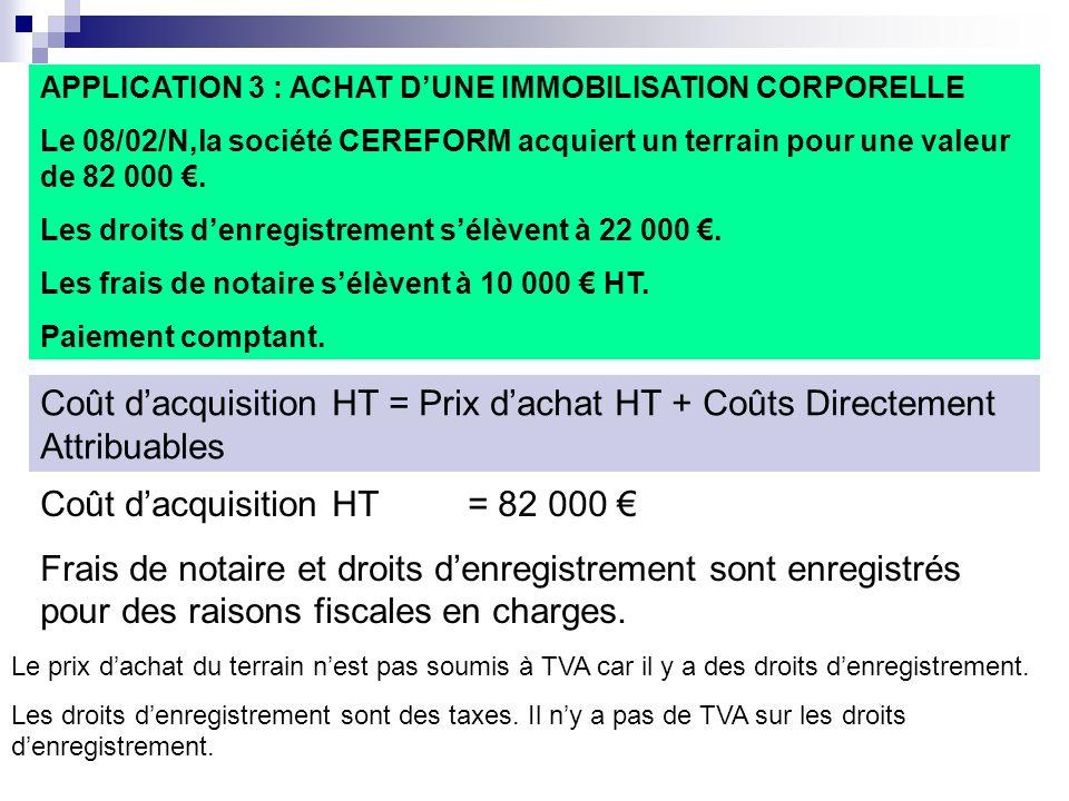 APPLICATION 3 : ACHAT DUNE IMMOBILISATION CORPORELLE Le 08/02/N,la société CEREFORM acquiert un terrain pour une valeur de 82 000.