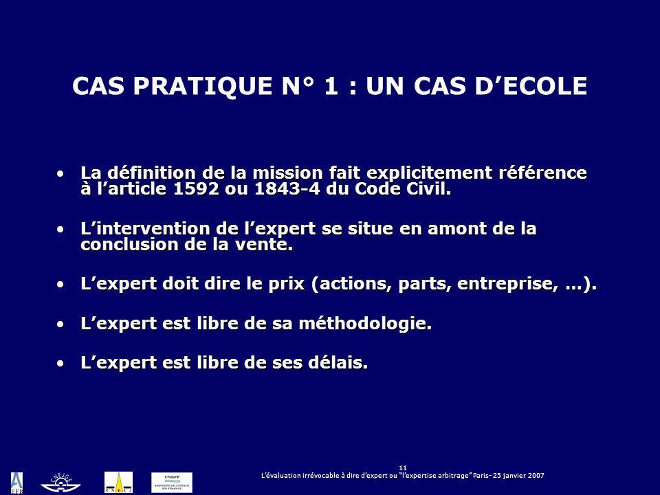 11 Lévaluation irrévocable à dire dexpert ou lexpertise arbitrage Paris- 25 janvier 2007 CAS PRATIQUE N° 1 : UN CAS DECOLE La définition de la mission