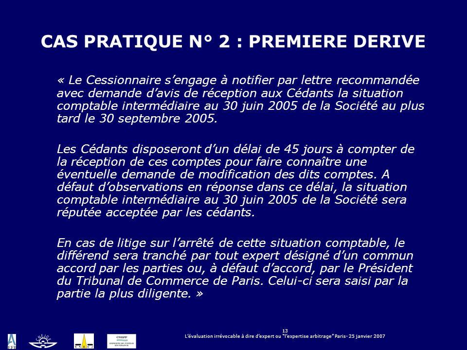 13 Lévaluation irrévocable à dire dexpert ou lexpertise arbitrage Paris- 25 janvier 2007 CAS PRATIQUE N° 2 : PREMIERE DERIVE « Le Cessionnaire sengage