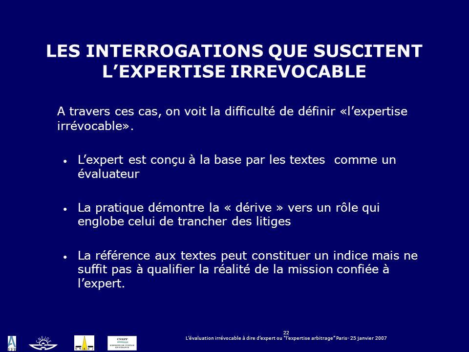 22 Lévaluation irrévocable à dire dexpert ou lexpertise arbitrage Paris- 25 janvier 2007 LES INTERROGATIONS QUE SUSCITENT LEXPERTISE IRREVOCABLE A tra