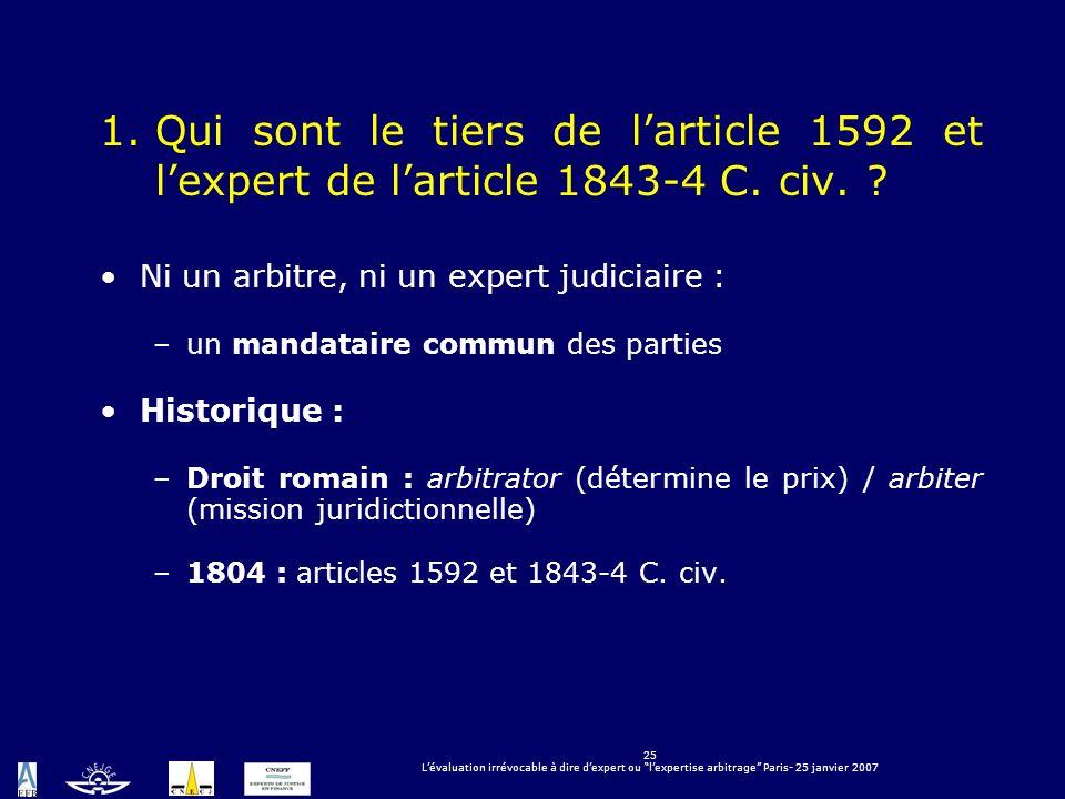 25 Lévaluation irrévocable à dire dexpert ou lexpertise arbitrage Paris- 25 janvier 2007 1.Qui sont le tiers de larticle 1592 et lexpert de larticle 1