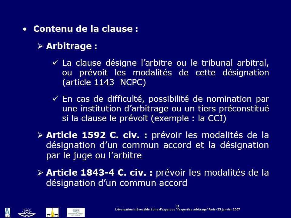 31 Lévaluation irrévocable à dire dexpert ou lexpertise arbitrage Paris- 25 janvier 2007 Contenu de la clause : Arbitrage : La clause désigne larbitre