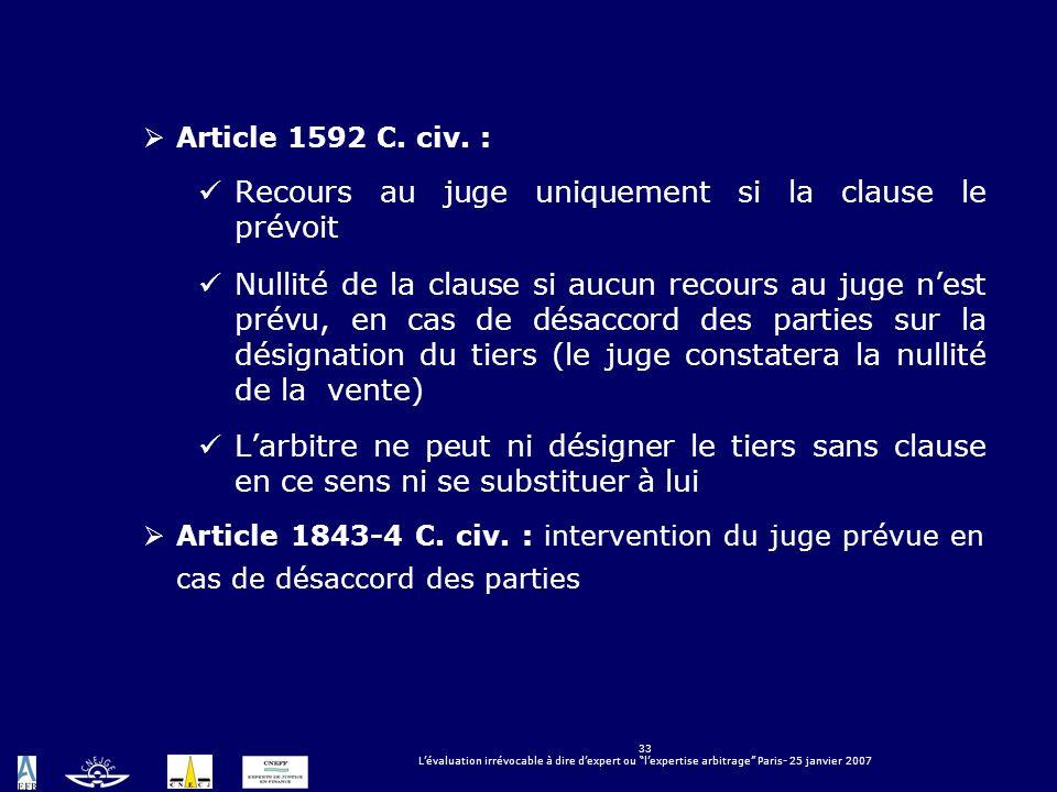 33 Lévaluation irrévocable à dire dexpert ou lexpertise arbitrage Paris- 25 janvier 2007 Article 1592 C. civ. : Recours au juge uniquement si la claus