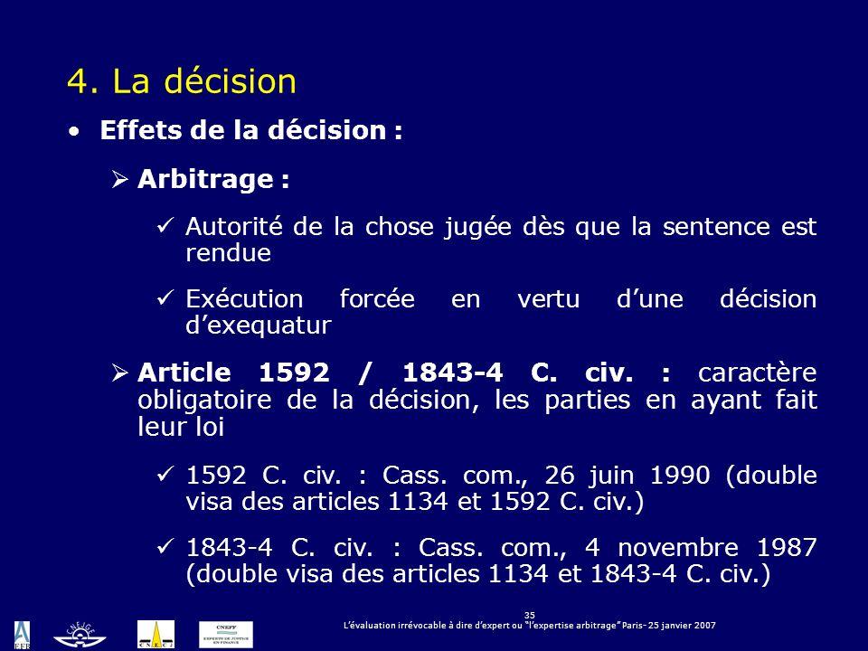 35 Lévaluation irrévocable à dire dexpert ou lexpertise arbitrage Paris- 25 janvier 2007 4. La décision Effets de la décision : Arbitrage : Autorité d