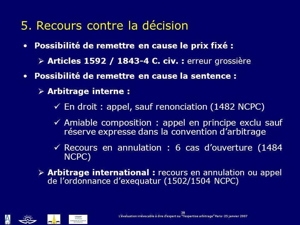 38 Lévaluation irrévocable à dire dexpert ou lexpertise arbitrage Paris- 25 janvier 2007 5.Recours contre la décision Possibilité de remettre en cause