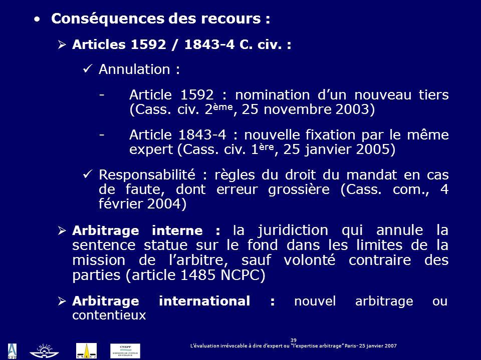 39 Lévaluation irrévocable à dire dexpert ou lexpertise arbitrage Paris- 25 janvier 2007 Conséquences des recours : Articles 1592 / 1843-4 C. civ. : A