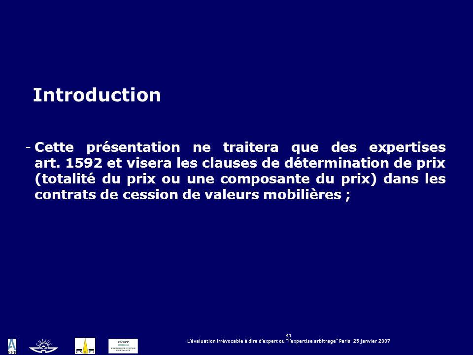 41 Lévaluation irrévocable à dire dexpert ou lexpertise arbitrage Paris- 25 janvier 2007 LÉVALUATION IRRÉVOCABLE À DIRE DEXPERT OU LEXPERTISE ARBITRAG