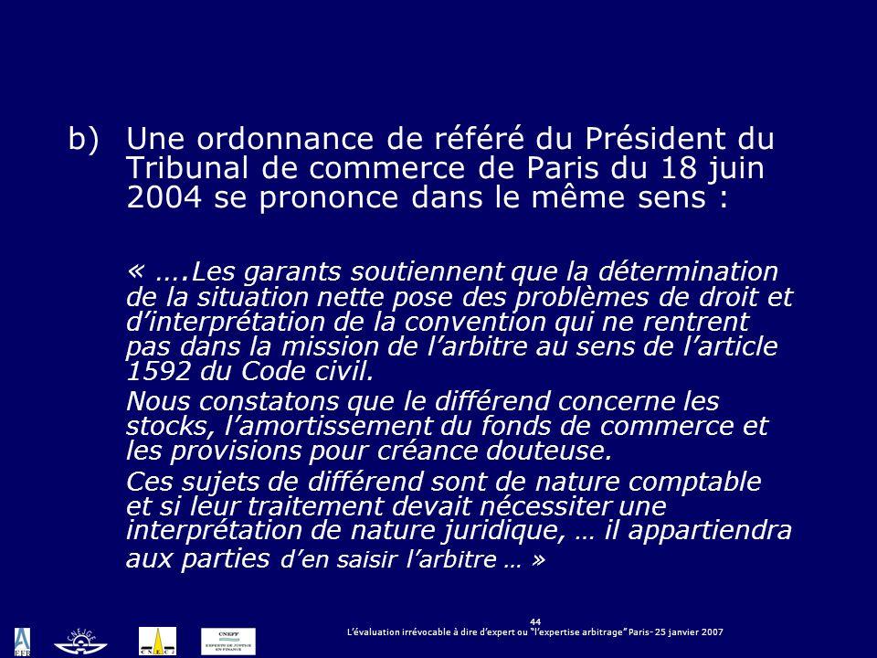 44 Lévaluation irrévocable à dire dexpert ou lexpertise arbitrage Paris- 25 janvier 2007 b)Une ordonnance de référé du Président du Tribunal de commer
