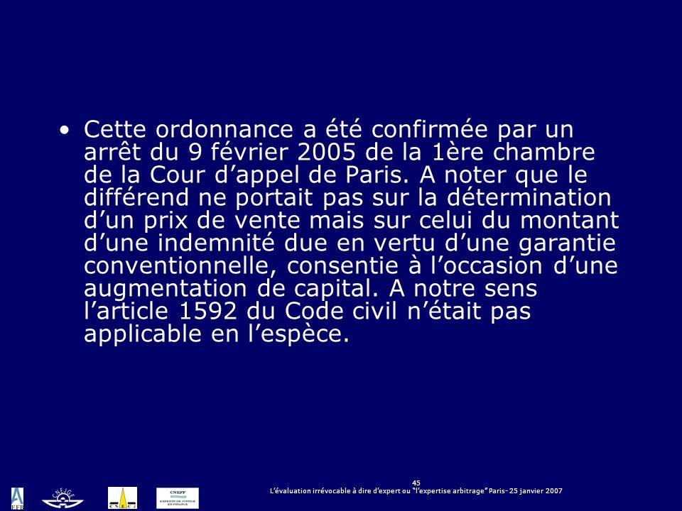 45 Lévaluation irrévocable à dire dexpert ou lexpertise arbitrage Paris- 25 janvier 2007 Cette ordonnance a été confirmée par un arrêt du 9 février 20
