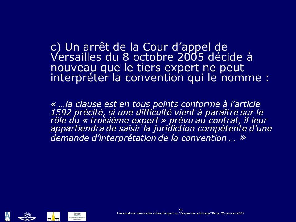 46 Lévaluation irrévocable à dire dexpert ou lexpertise arbitrage Paris- 25 janvier 2007 c) Un arrêt de la Cour dappel de Versailles du 8 octobre 2005