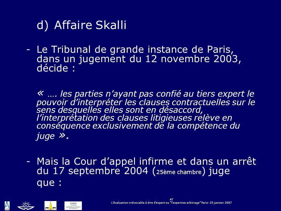 47 Lévaluation irrévocable à dire dexpert ou lexpertise arbitrage Paris- 25 janvier 2007 d)Affaire Skalli -Le Tribunal de grande instance de Paris, da