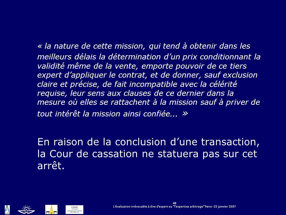 48 Lévaluation irrévocable à dire dexpert ou lexpertise arbitrage Paris- 25 janvier 2007 « la nature de cette mission, qui tend à obtenir dans les mei
