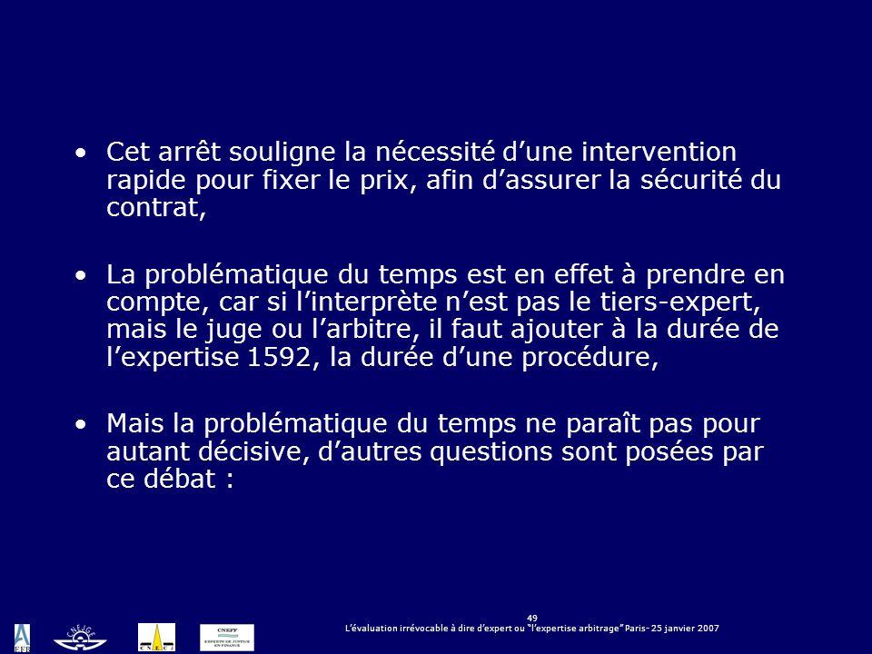 49 Lévaluation irrévocable à dire dexpert ou lexpertise arbitrage Paris- 25 janvier 2007 Cet arrêt souligne la nécessité dune intervention rapide pour