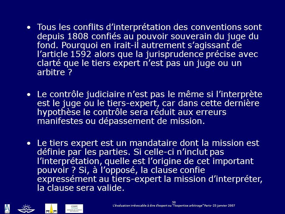 50 Lévaluation irrévocable à dire dexpert ou lexpertise arbitrage Paris- 25 janvier 2007 Tous les conflits dinterprétation des conventions sont depuis