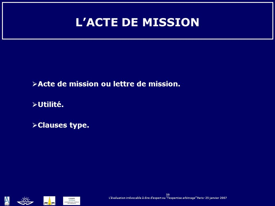 59 Lévaluation irrévocable à dire dexpert ou lexpertise arbitrage Paris- 25 janvier 2007 LACTE DE MISSION Acte de mission ou lettre de mission. Utilit