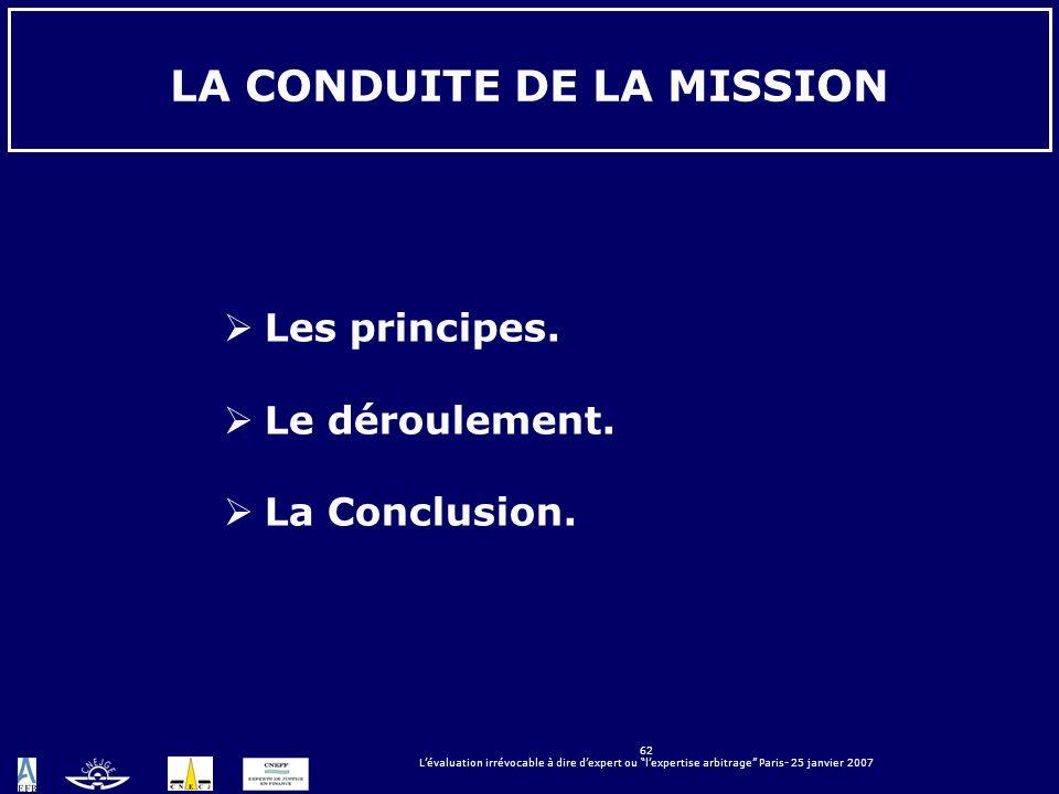 62 Lévaluation irrévocable à dire dexpert ou lexpertise arbitrage Paris- 25 janvier 2007 LA CONDUITE DE LA MISSION Les principes. Le déroulement. La C