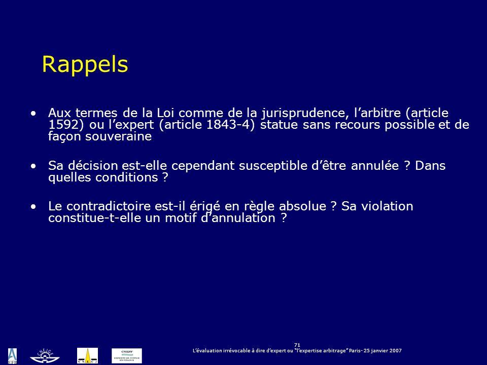 71 Lévaluation irrévocable à dire dexpert ou lexpertise arbitrage Paris- 25 janvier 2007 Rappels Aux termes de la Loi comme de la jurisprudence, larbi