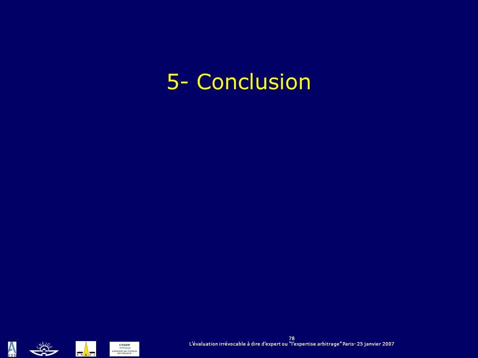78 Lévaluation irrévocable à dire dexpert ou lexpertise arbitrage Paris- 25 janvier 2007 5- Conclusion