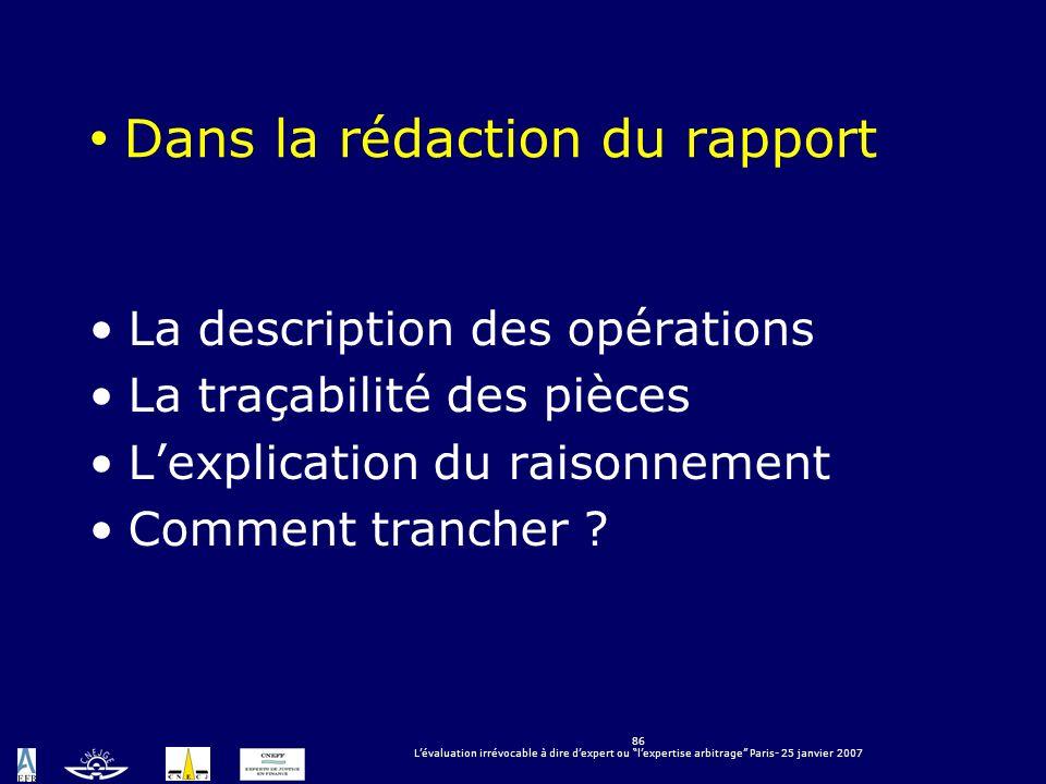 86 Lévaluation irrévocable à dire dexpert ou lexpertise arbitrage Paris- 25 janvier 2007 Dans la rédaction du rapport La description des opérations La