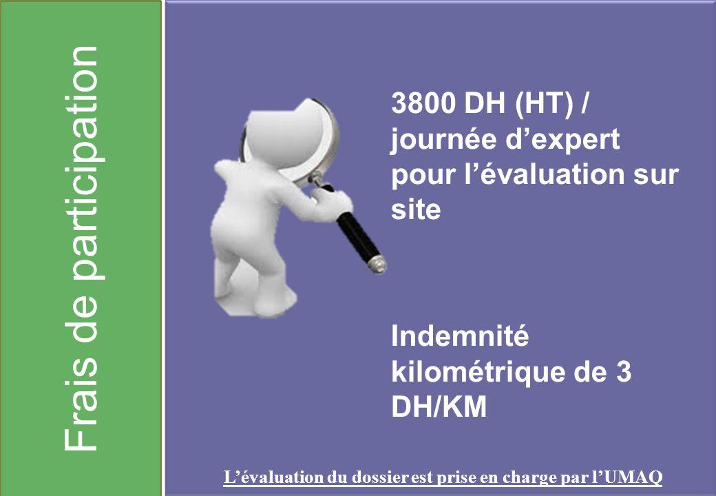 Frais de participation 3800 DH (HT) / journée dexpert pour lévaluation sur site Indemnité kilométrique de 3 DH/KM Lévaluation du dossier est prise en charge par lUMAQ