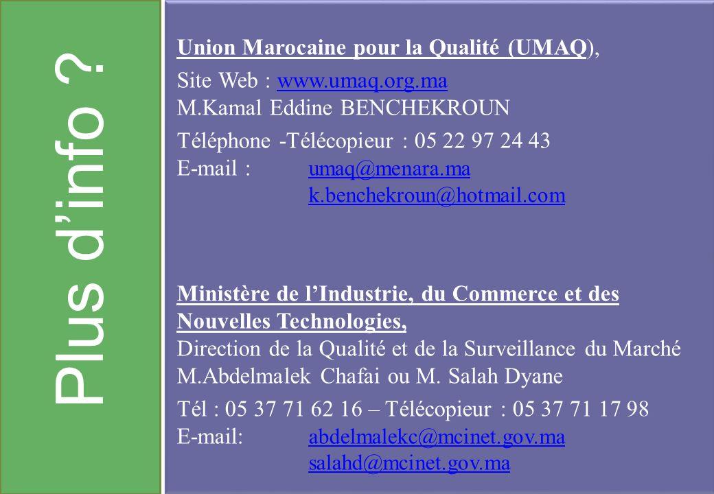 Plus dinfo ? Union Marocaine pour la Qualité (UMAQ), Site Web : www.umaq.org.ma M.Kamal Eddine BENCHEKROUNwww.umaq.org.ma Téléphone -Télécopieur : 05