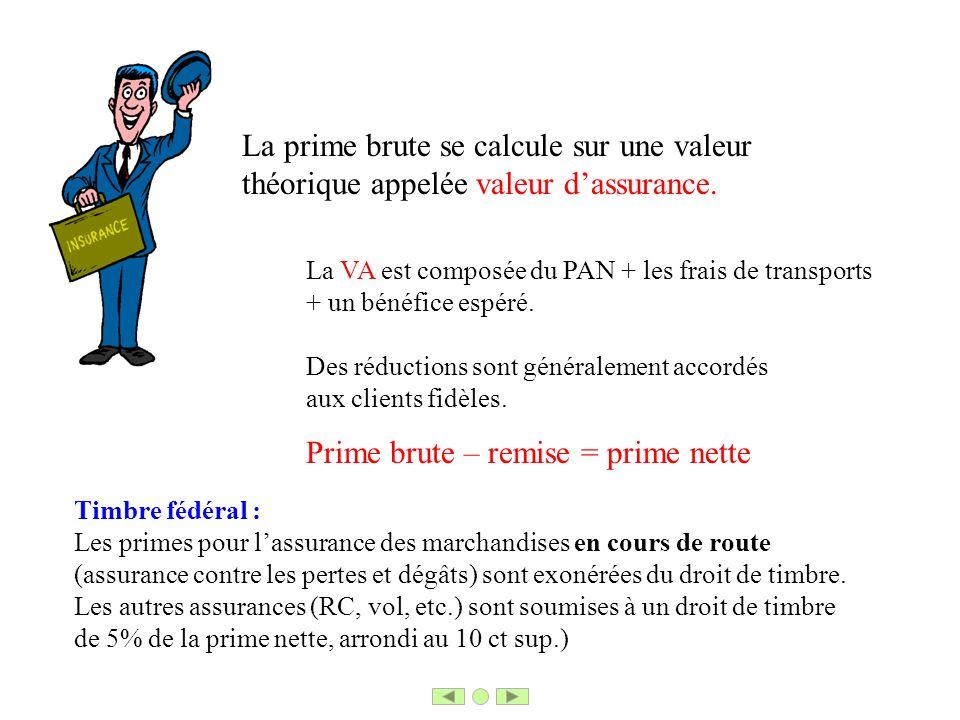 La prime brute se calcule sur une valeur théorique appelée valeur dassurance. La VA est composée du PAN + les frais de transports + un bénéfice espéré