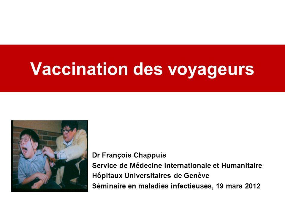 Vaccination des voyageurs Dr François Chappuis Service de Médecine Internationale et Humanitaire Hôpitaux Universitaires de Genève Séminaire en maladi