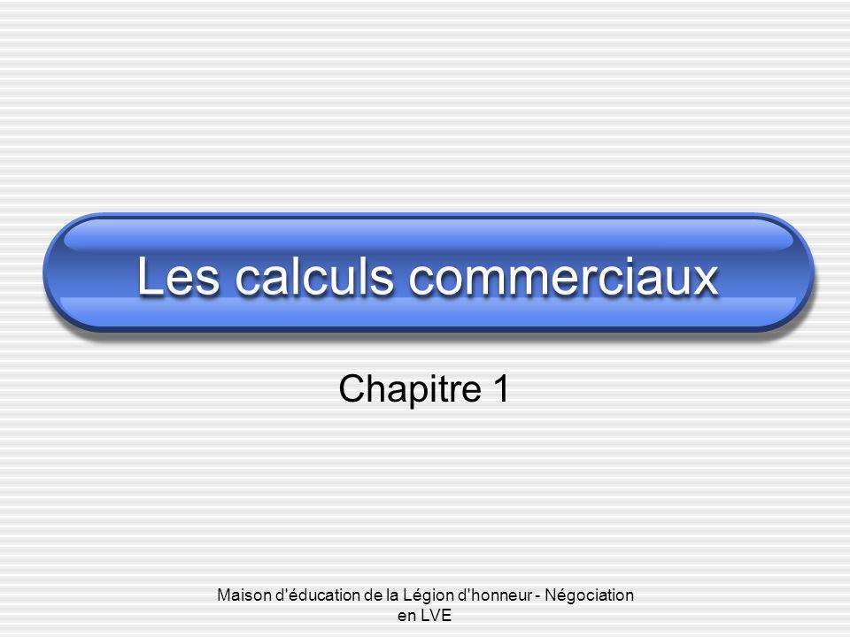 Maison d'éducation de la Légion d'honneur - Négociation en LVE Chapitre 1 Les calculs commerciaux
