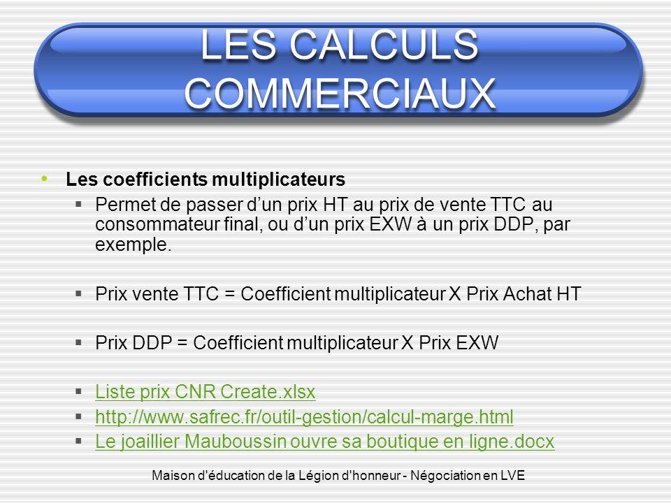 Maison d'éducation de la Légion d'honneur - Négociation en LVE LES CALCULS COMMERCIAUX Les coefficients multiplicateurs Permet de passer dun prix HT a