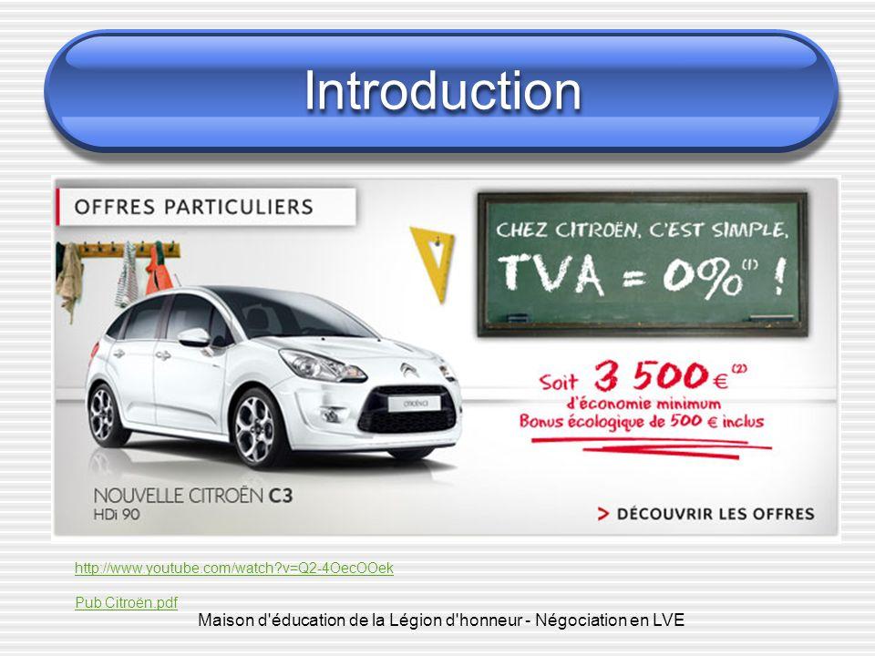 Introduction Maison d'éducation de la Légion d'honneur - Négociation en LVE http://www.youtube.com/watch?v=Q2-4OecOOek Pub Citroën.pdf