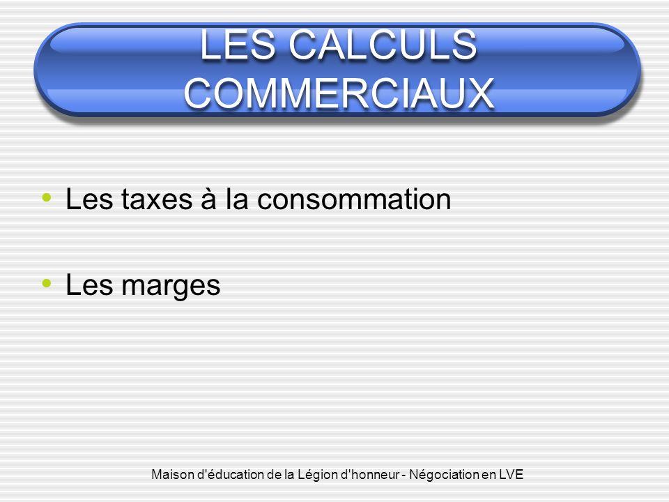 Maison d'éducation de la Légion d'honneur - Négociation en LVE LES CALCULS COMMERCIAUX Les taxes à la consommation Les marges